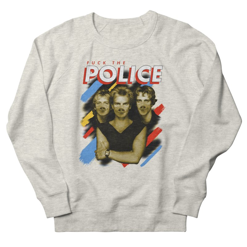 FUCK THE POLICE Women's French Terry Sweatshirt by Teenage Stepdad