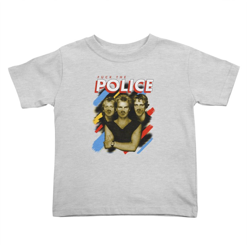 FUCK THE POLICE Kids Toddler T-Shirt by Teenage Stepdad