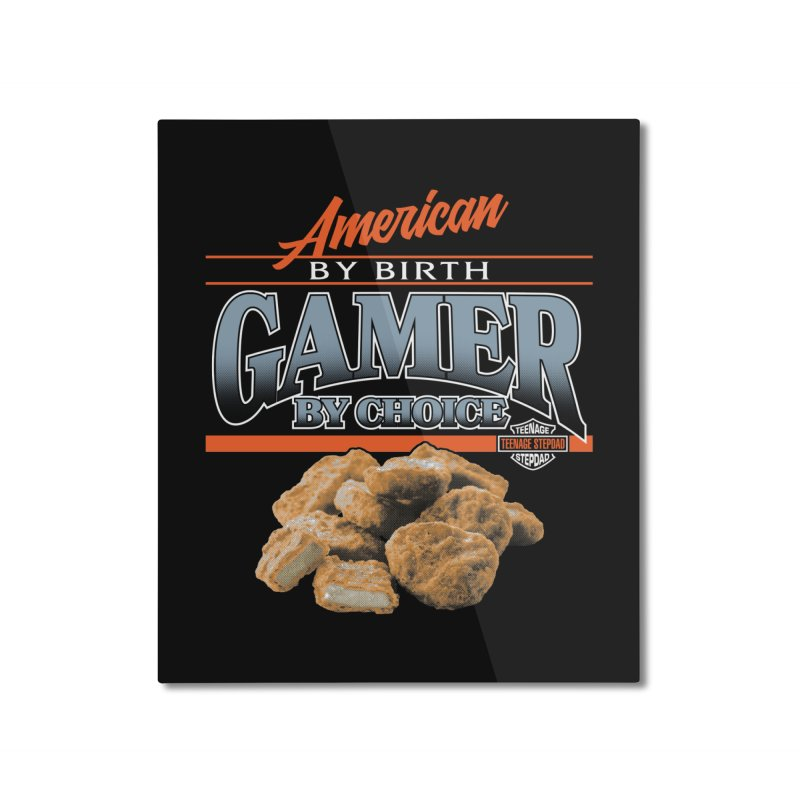 GAMER BY CHOICE Home Mounted Aluminum Print by Teenage Stepdad