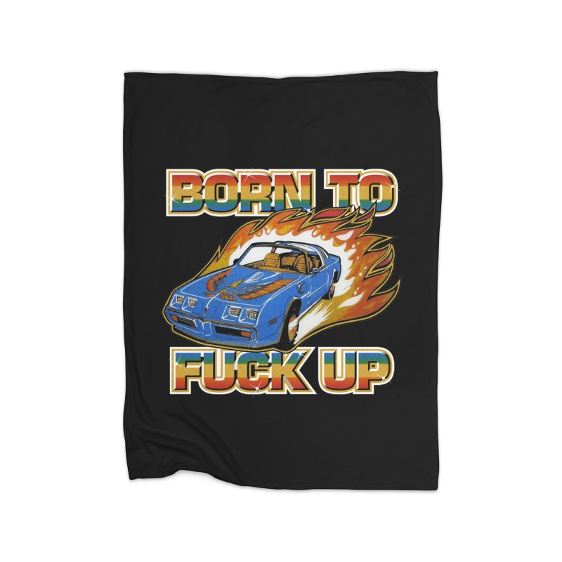 BORN TO FUCK UP Home Fleece Blanket Blanket by Teenage Stepdad