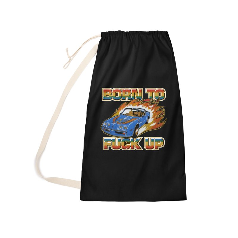 BORN TO FUCK UP Accessories Laundry Bag Bag by Teenage Stepdad