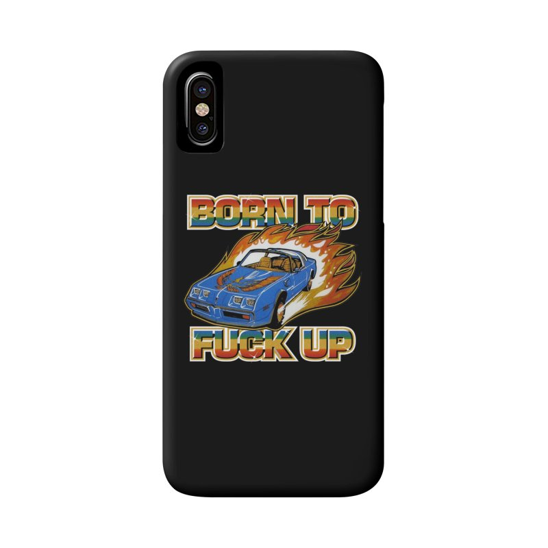 BORN TO FUCK UP Accessories Phone Case by Teenage Stepdad