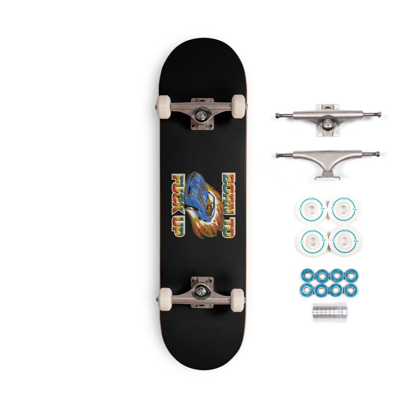 BORN TO FUCK UP Accessories Complete - Basic Skateboard by Teenage Stepdad