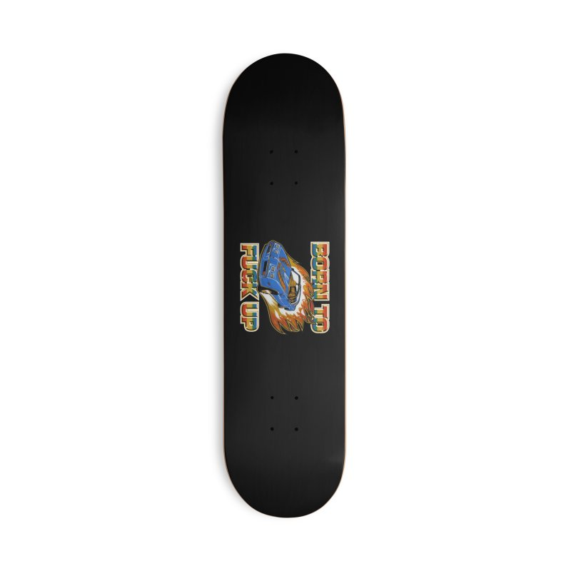 BORN TO FUCK UP Accessories Deck Only Skateboard by Teenage Stepdad
