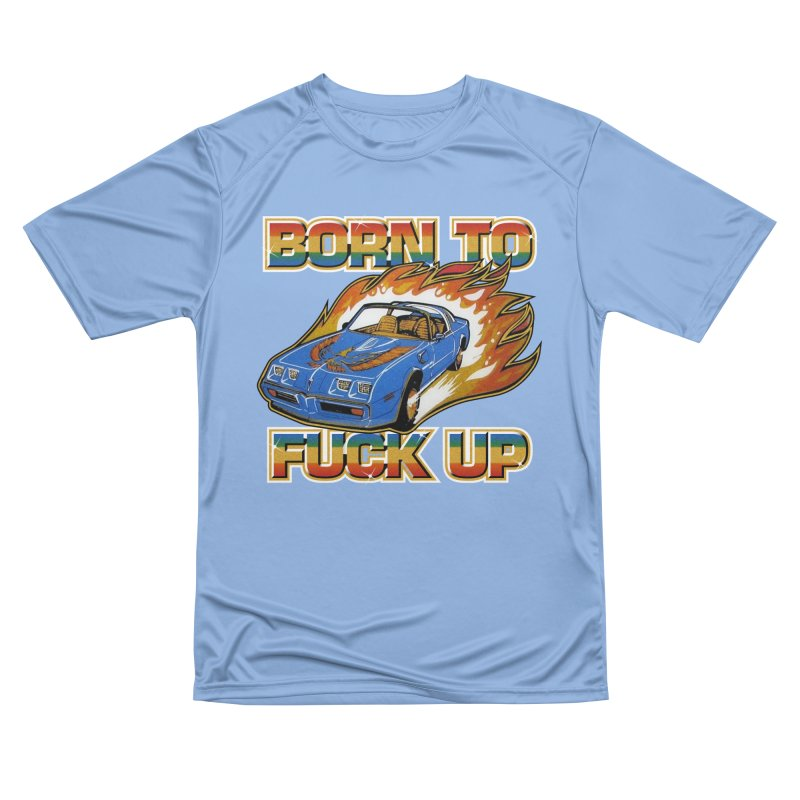 BORN TO FUCK UP Men's T-Shirt by Teenage Stepdad