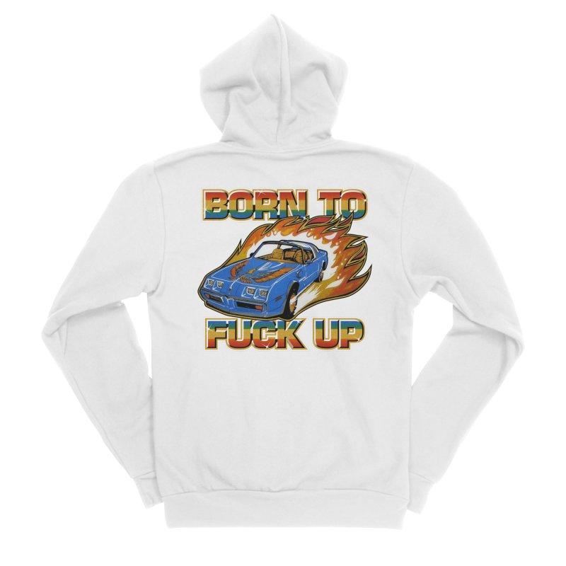 BORN TO FUCK UP Women's Sponge Fleece Zip-Up Hoody by Teenage Stepdad