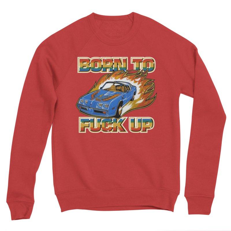 BORN TO FUCK UP Men's Sponge Fleece Sweatshirt by Teenage Stepdad