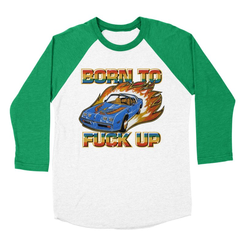 BORN TO FUCK UP in Men's Baseball Triblend Longsleeve T-Shirt Tri-Kelly Sleeves by Teenage Stepdad