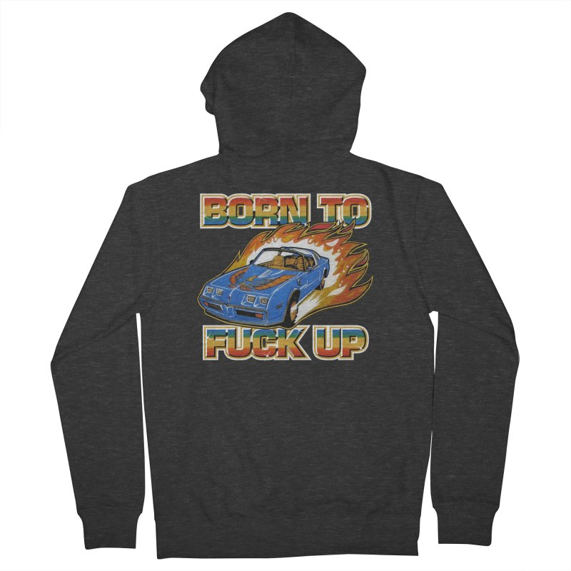 BORN TO FUCK UP Men's French Terry Zip-Up Hoody by Teenage Stepdad