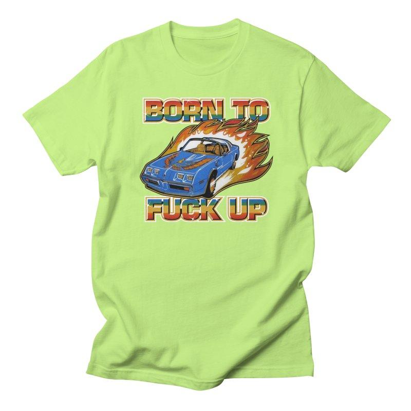 BORN TO FUCK UP Men's Regular T-Shirt by Teenage Stepdad
