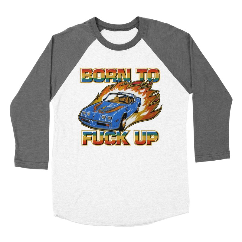 BORN TO FUCK UP Women's Baseball Triblend Longsleeve T-Shirt by Teenage Stepdad