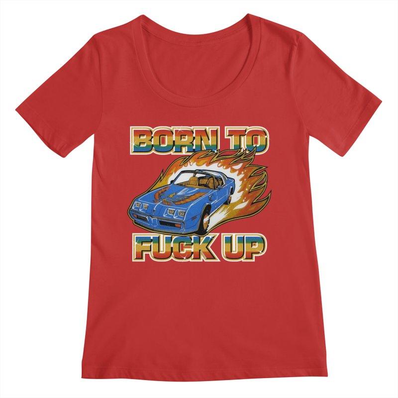 BORN TO FUCK UP Women's Regular Scoop Neck by Teenage Stepdad