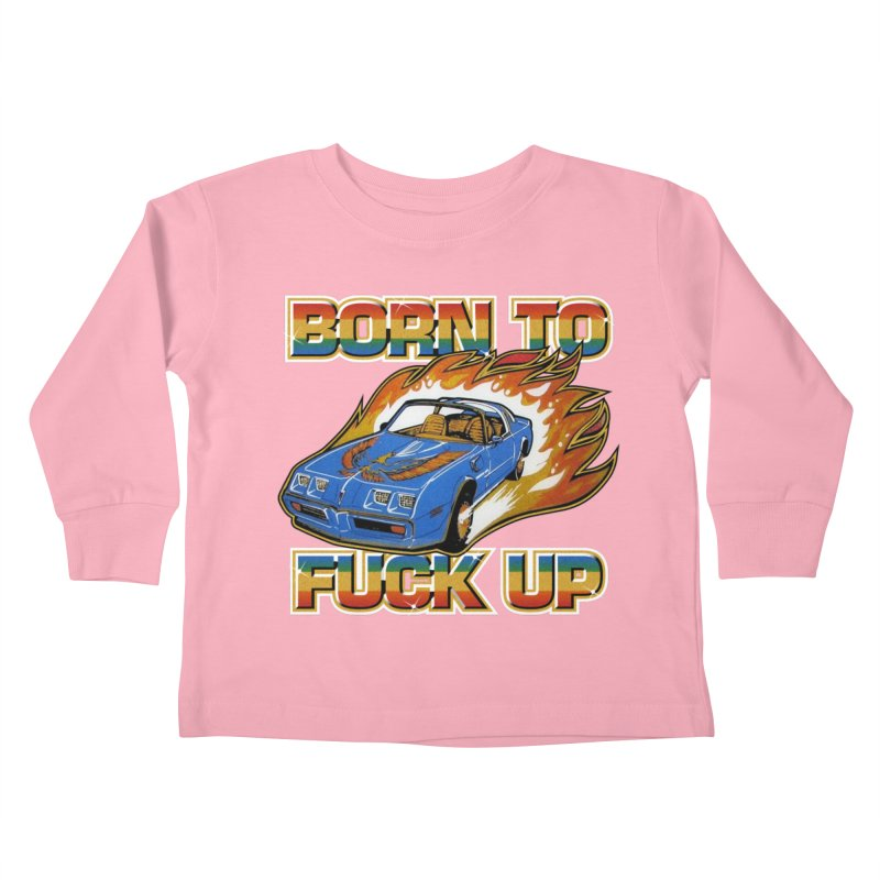 BORN TO FUCK UP Kids Toddler Longsleeve T-Shirt by Teenage Stepdad
