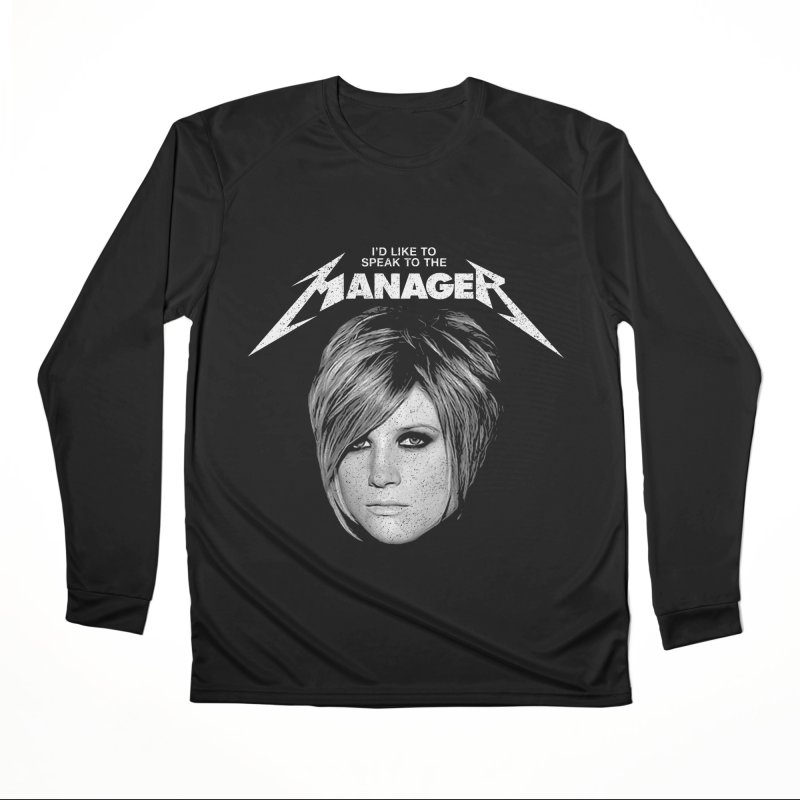 I'D LIKE TO SPEAK TO THE MANAGER Women's Performance Unisex Longsleeve T-Shirt by Teenage Stepdad