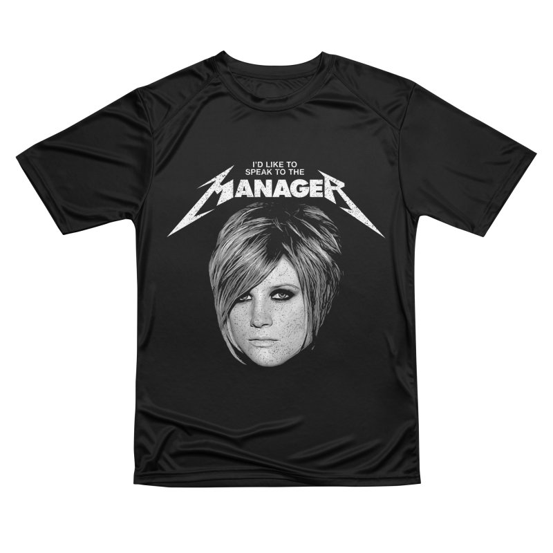I'D LIKE TO SPEAK TO THE MANAGER Women's Performance Unisex T-Shirt by Teenage Stepdad