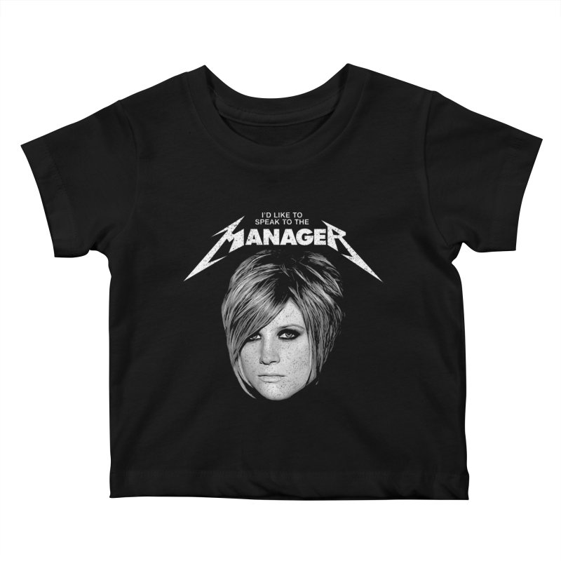 I'D LIKE TO SPEAK TO THE MANAGER Kids Baby T-Shirt by Teenage Stepdad