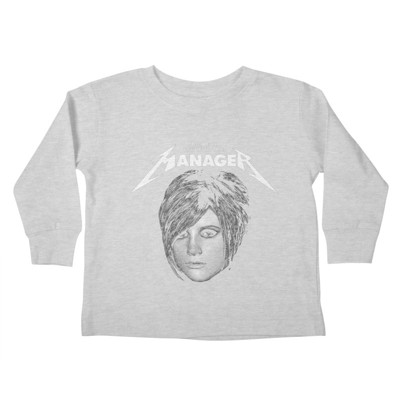 I'D LIKE TO SPEAK TO THE MANAGER Kids Toddler Longsleeve T-Shirt by Teenage Stepdad