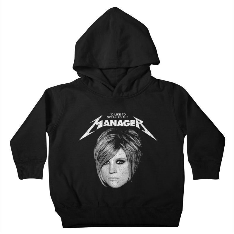 I'D LIKE TO SPEAK TO THE MANAGER Kids Toddler Pullover Hoody by Teenage Stepdad
