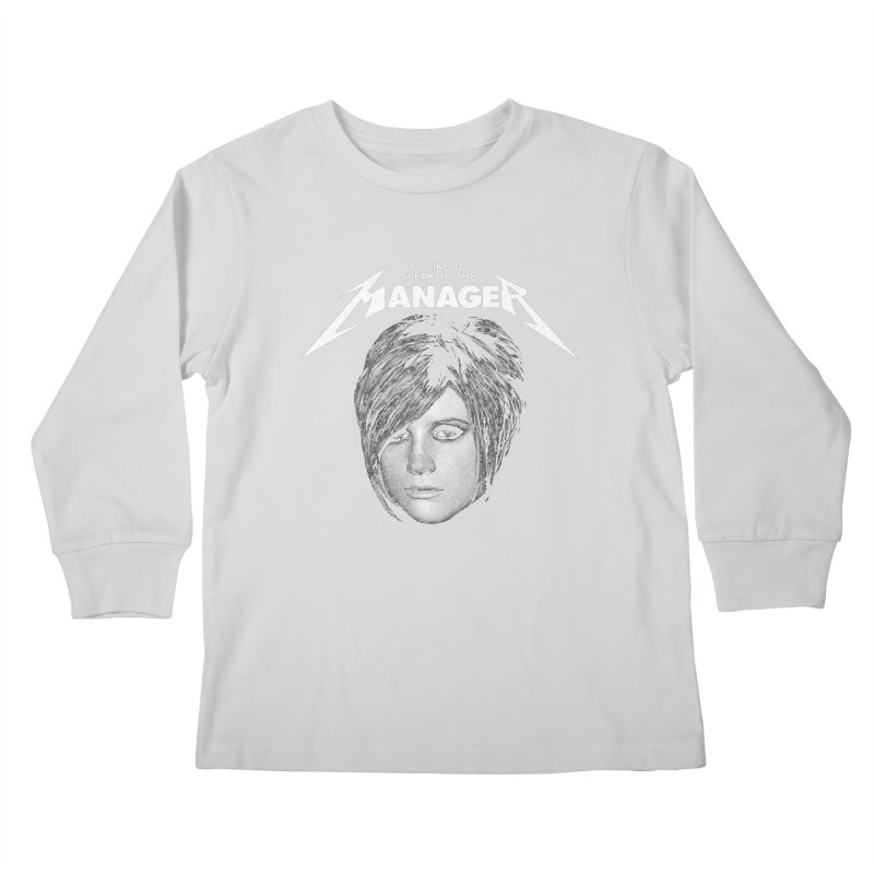 I'D LIKE TO SPEAK TO THE MANAGER Kids Longsleeve T-Shirt by Teenage Stepdad