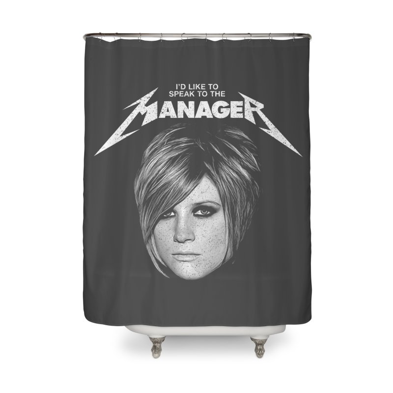 I'D LIKE TO SPEAK TO THE MANAGER Home Shower Curtain by Teenage Stepdad