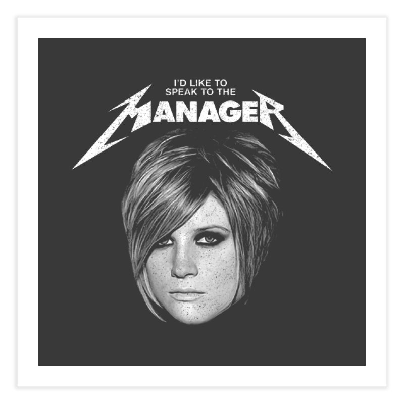 I'D LIKE TO SPEAK TO THE MANAGER Home Fine Art Print by Teenage Stepdad