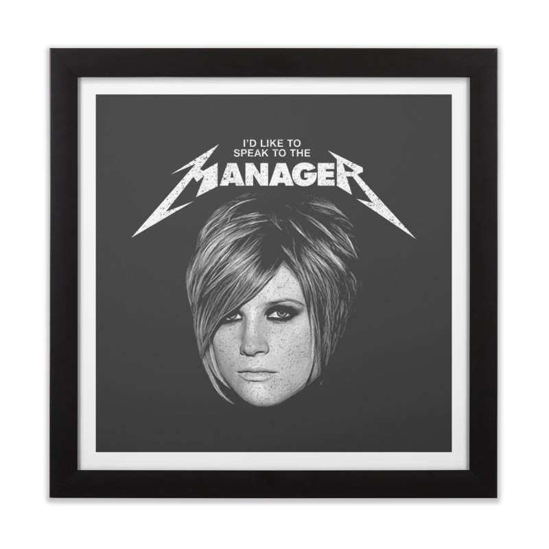 I'D LIKE TO SPEAK TO THE MANAGER Home Framed Fine Art Print by Teenage Stepdad