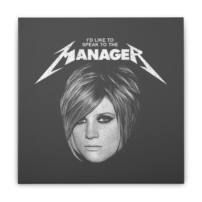 I'D LIKE TO SPEAK TO THE MANAGER Home Stretched Canvas by Teenage Stepdad