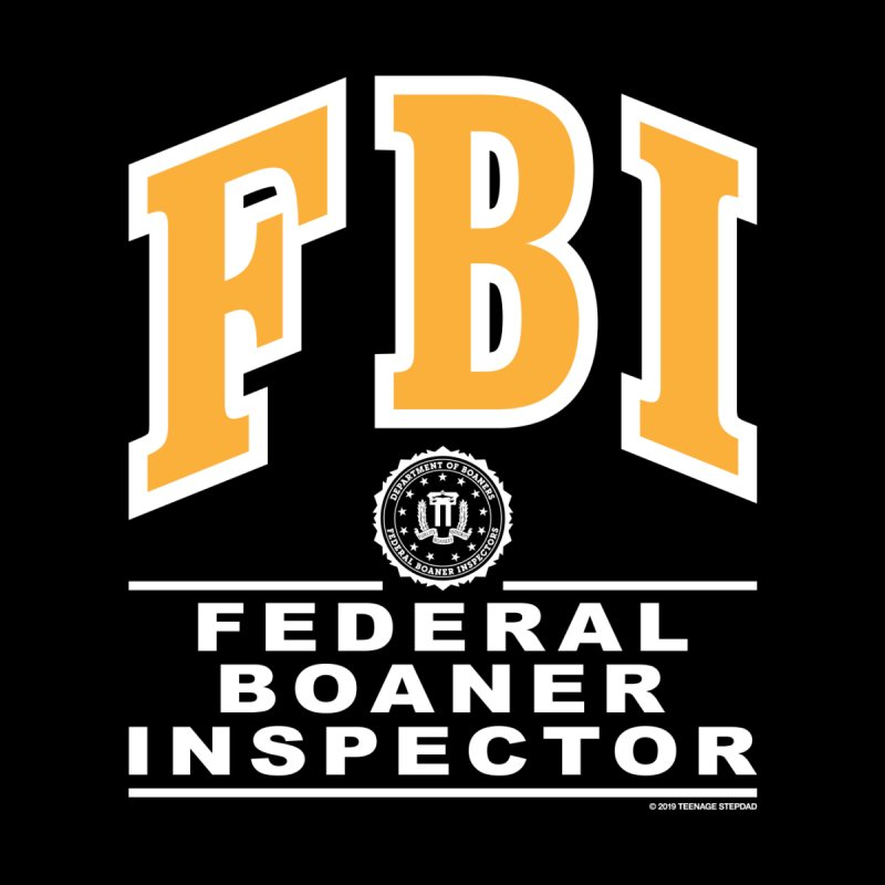 FBI Federal Boaner Inspector by Teenage Stepdad
