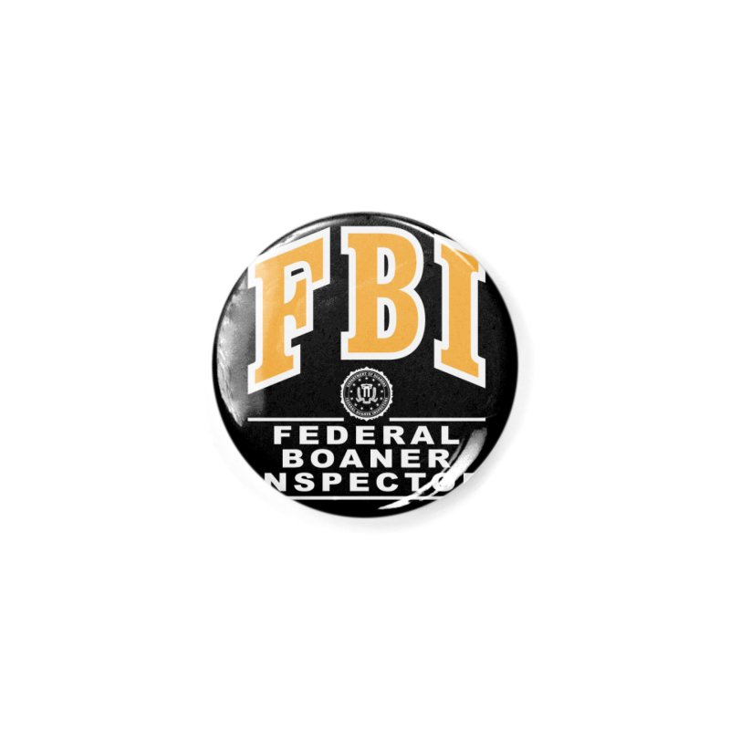 FBI Federal Boaner Inspector Accessories Button by Teenage Stepdad