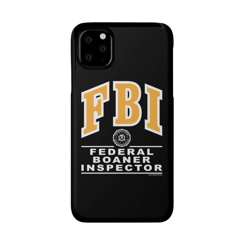FBI Federal Boaner Inspector Accessories Phone Case by Teenage Stepdad