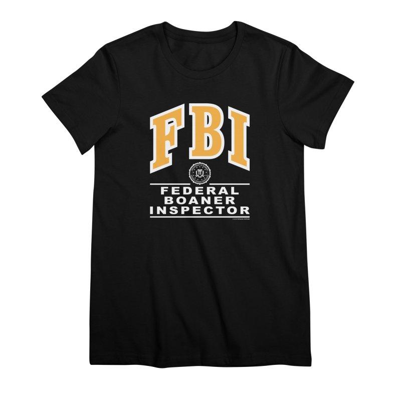 FBI Federal Boaner Inspector Women's Premium T-Shirt by Teenage Stepdad