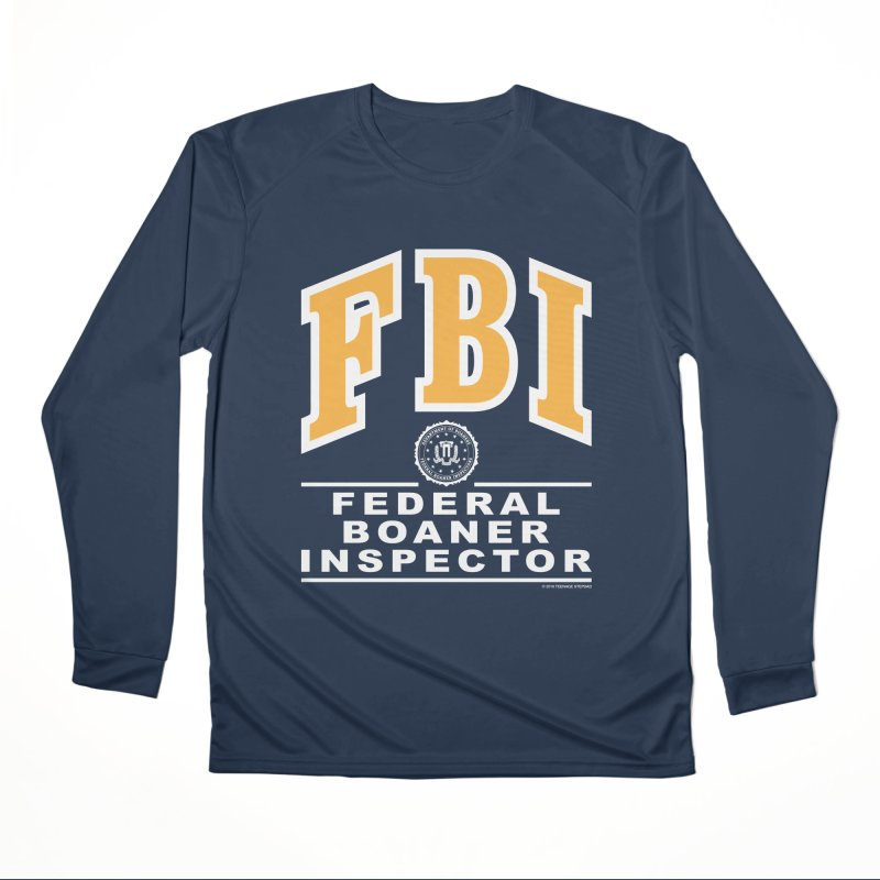 FBI Federal Boaner Inspector Men's Performance Longsleeve T-Shirt by Teenage Stepdad