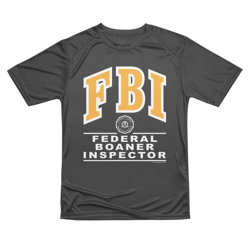 FBI Federal Boaner Inspector Men's Performance T-Shirt by Teenage Stepdad