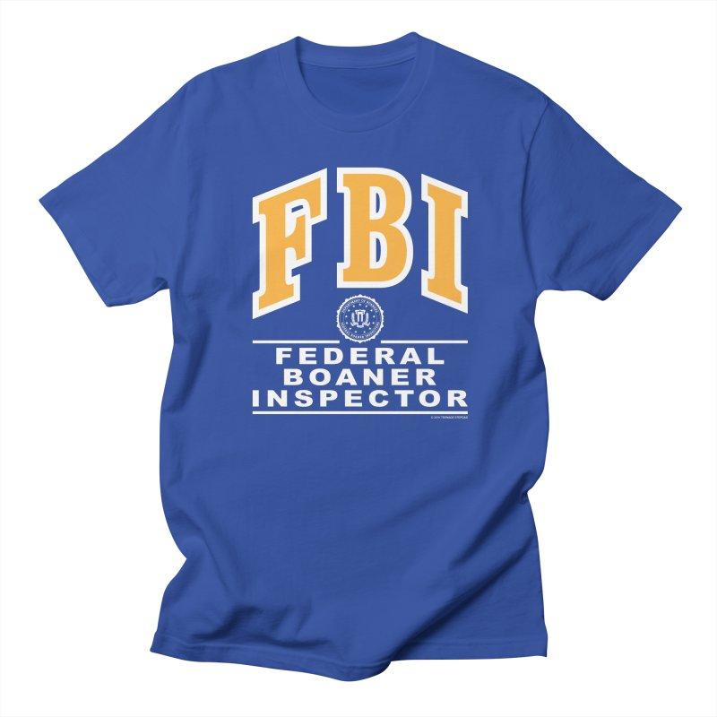 FBI Federal Boaner Inspector Women's Regular Unisex T-Shirt by Teenage Stepdad