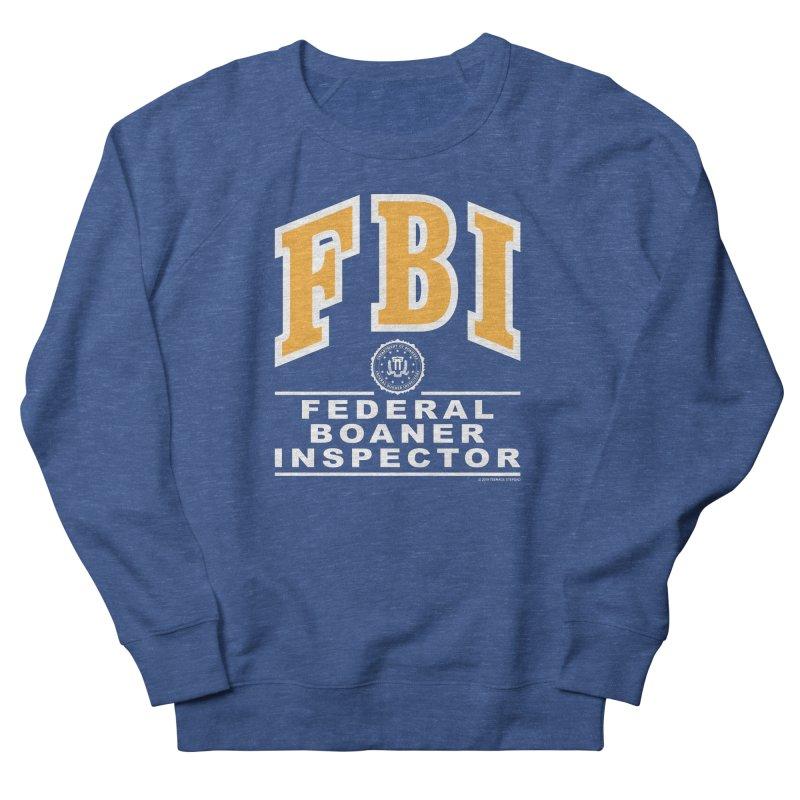 FBI Federal Boaner Inspector Women's French Terry Sweatshirt by Teenage Stepdad