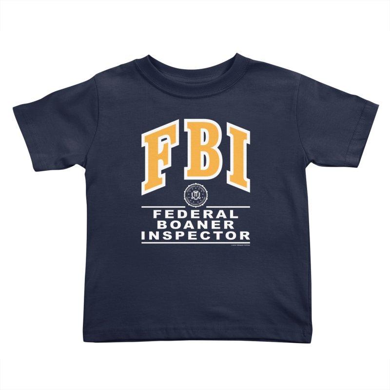 FBI Federal Boaner Inspector Kids Toddler T-Shirt by Teenage Stepdad