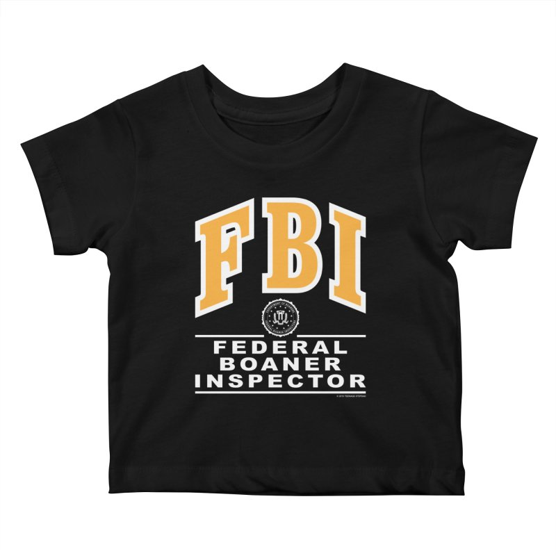 FBI Federal Boaner Inspector Kids Baby T-Shirt by Teenage Stepdad