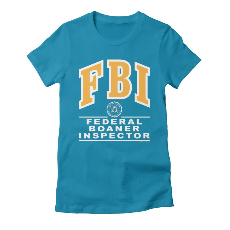 FBI Federal Boaner Inspector Women's Fitted T-Shirt by Teenage Stepdad