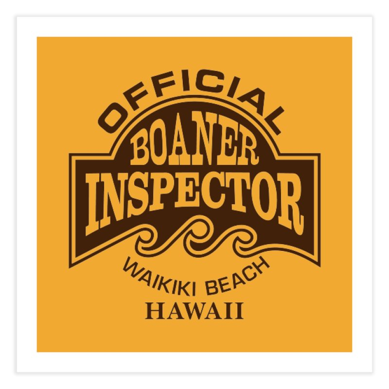 OFFICIAL BOANER INSPECTOR WAIKIKI Waves Home Fine Art Print by Teenage Stepdad