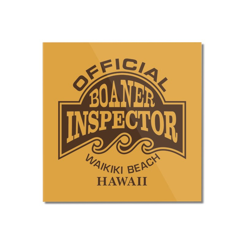 OFFICIAL BOANER INSPECTOR WAIKIKI Waves Home Mounted Acrylic Print by Teenage Stepdad