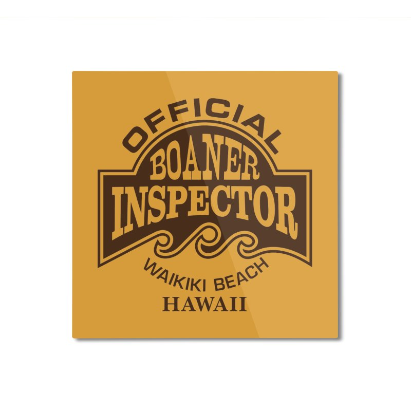 OFFICIAL BOANER INSPECTOR WAIKIKI Waves Home Mounted Aluminum Print by Teenage Stepdad