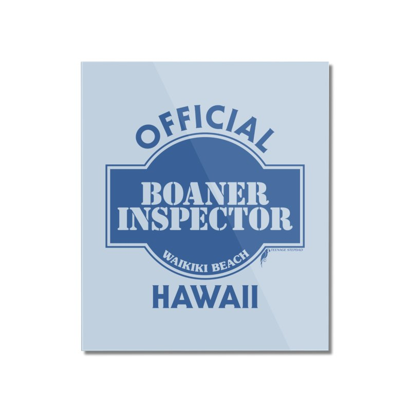 OFFICIAL BOANER INSPECTOR WAIKIKI classic Home Mounted Acrylic Print by Teenage Stepdad