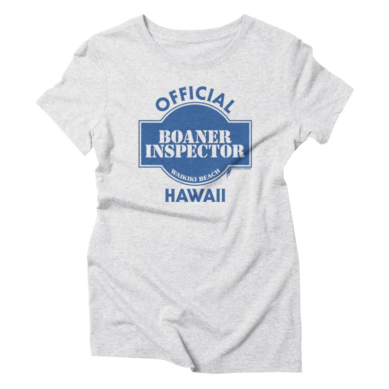 OFFICIAL BOANER INSPECTOR WAIKIKI classic Women's Triblend T-Shirt by Teenage Stepdad