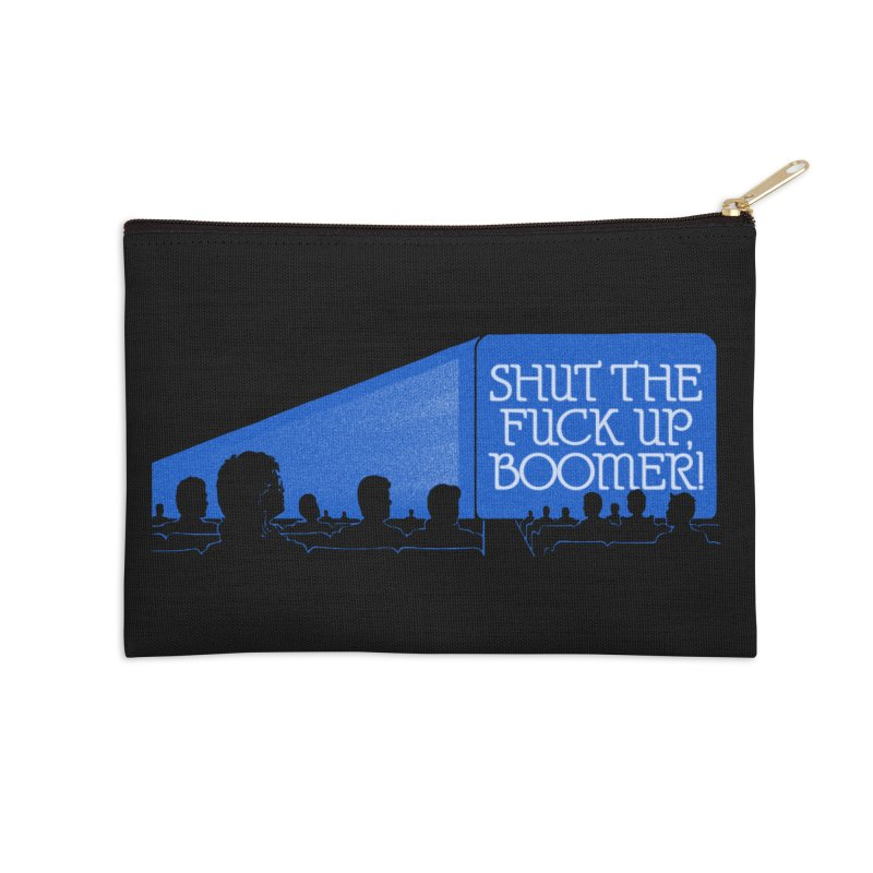 SHUT THE FUCK UP, BOOMER! Accessories Zip Pouch by Teenage Stepdad