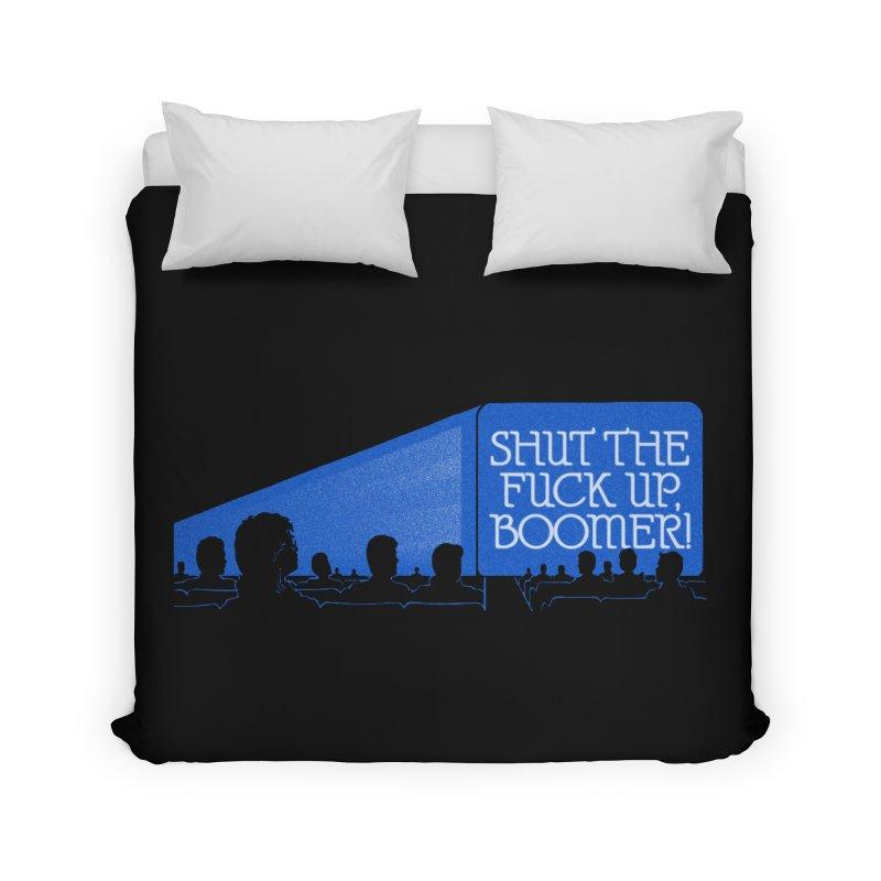 SHUT THE FUCK UP, BOOMER! Home Duvet by Teenage Stepdad
