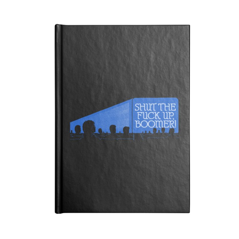 SHUT THE FUCK UP, BOOMER! Accessories Lined Journal Notebook by Teenage Stepdad