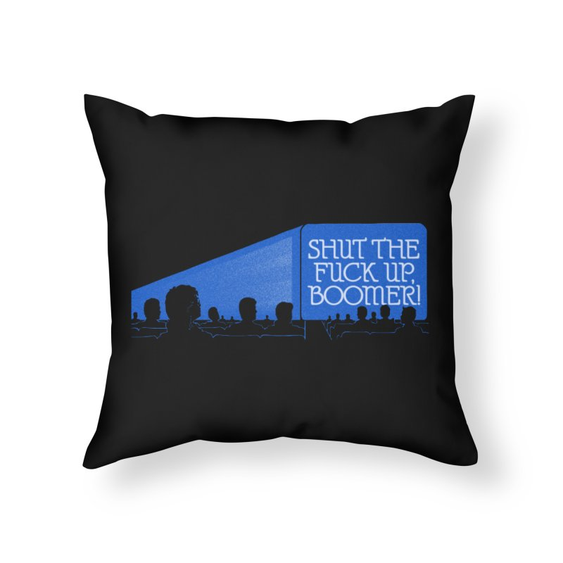 SHUT THE FUCK UP, BOOMER! Home Throw Pillow by Teenage Stepdad