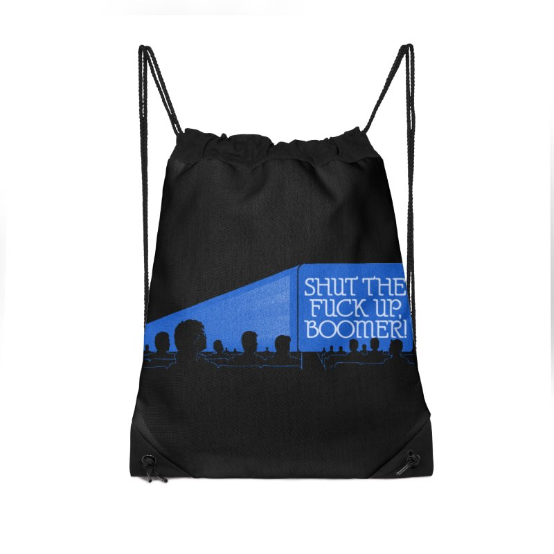 SHUT THE FUCK UP, BOOMER! Accessories Drawstring Bag Bag by Teenage Stepdad