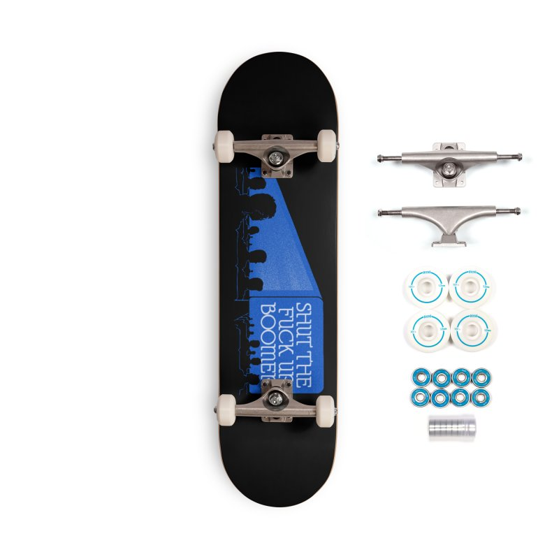 SHUT THE FUCK UP, BOOMER! Accessories Complete - Basic Skateboard by Teenage Stepdad