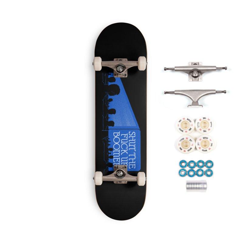 SHUT THE FUCK UP, BOOMER! Accessories Complete - Premium Skateboard by Teenage Stepdad